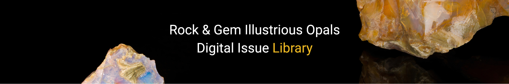 Rock & Gem Illustrious Opals Digital Issue Library Banner